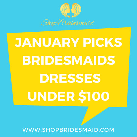 January Picks: 8 Bridesmaid Dresses Under $100