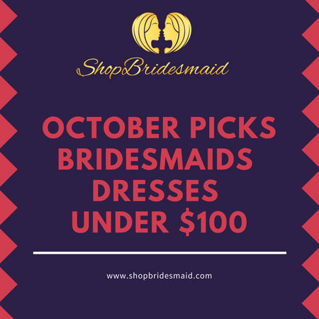 October Picks: Bridesmaids Dresses Under $100