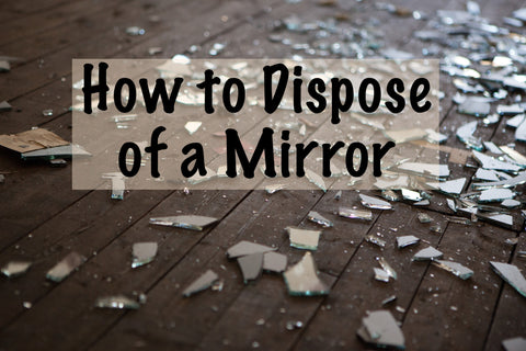How To Dispose Of A Mirror Safely