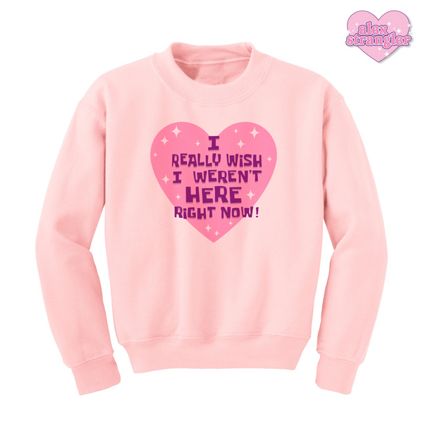 I Really Wish I Weren't Here Right Now - Unisex Crewneck Sweatshirt