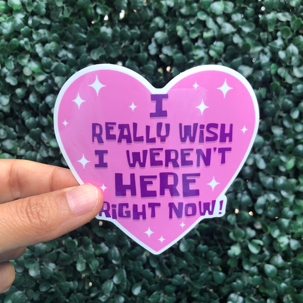I Really Wish I Weren't Here Right Now - Sticker