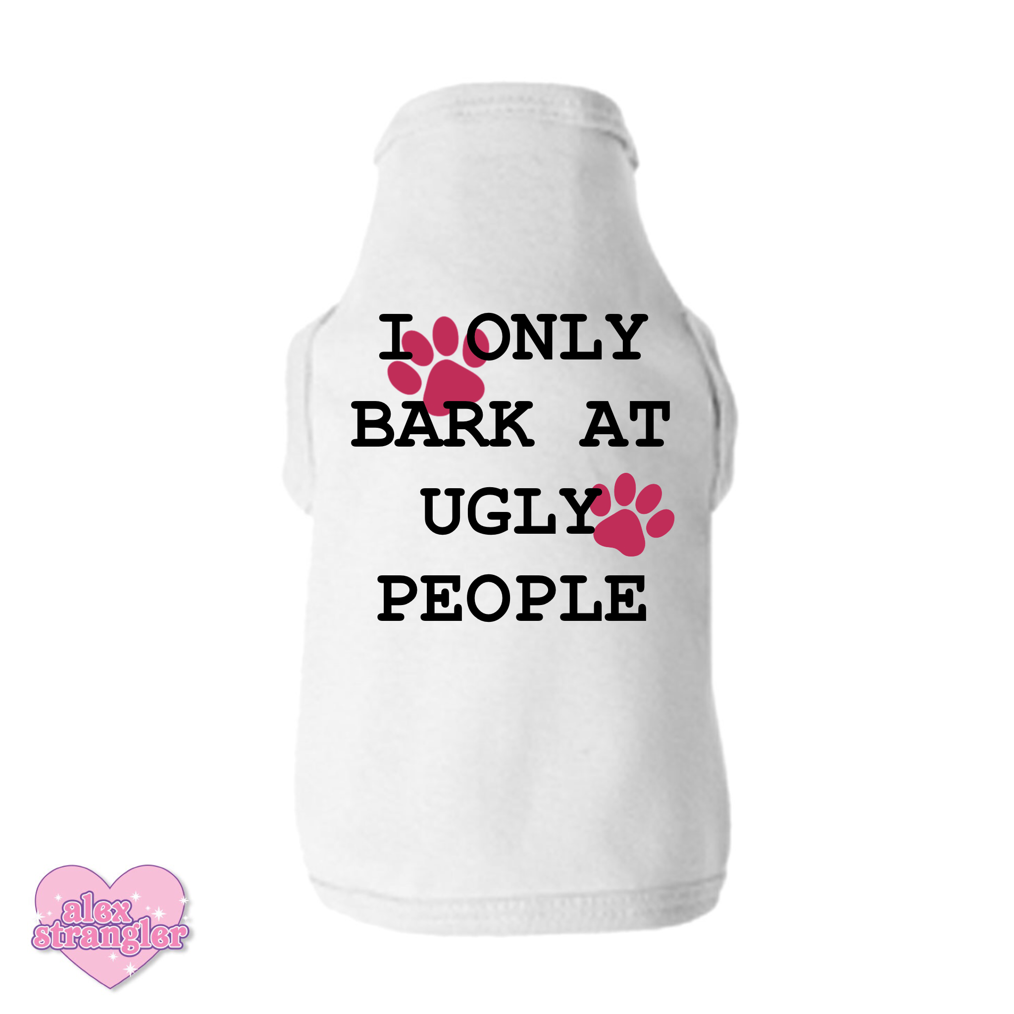 I Only Bark At Ugly People - Pet Clothing