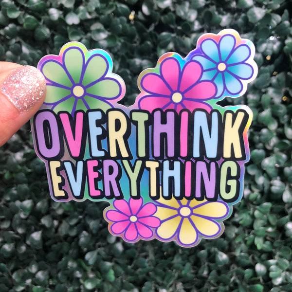 Overthink Everything - Holographic Sticker
