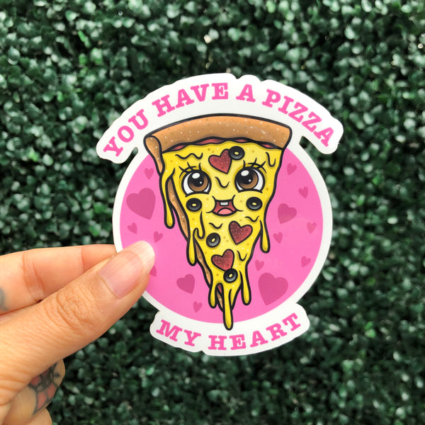 You Have A Pizza My Heart - Sticker