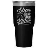 Show Me Your Kitties 30 Ounce Vacuum Tumbler