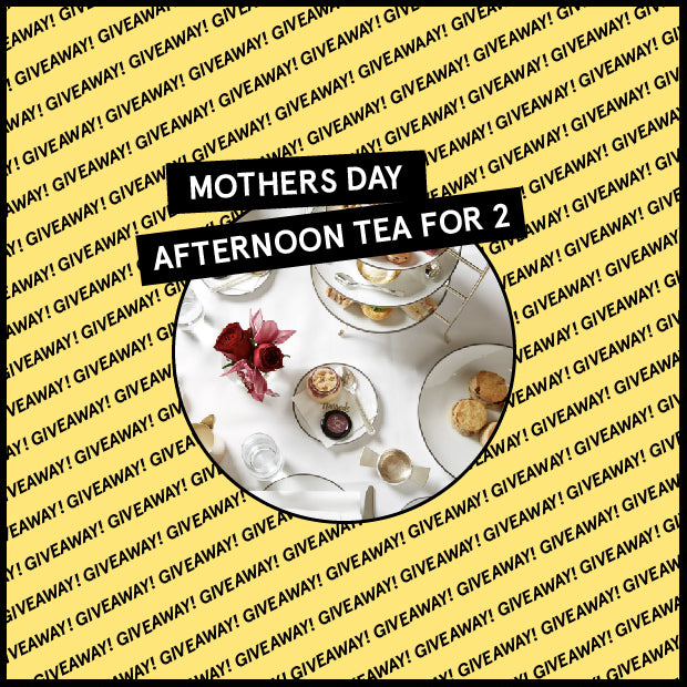 WIN! Mother's Day afternoon tea for two!