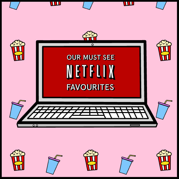 Our Must See Netflix Favourites