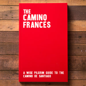 The Camino Francés - A Wise Pilgrim Guide to the Camino de Santiago [2017 Edition] + Pilgrim Credential
