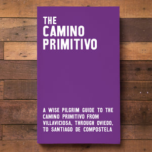 The Camino Primitivo - A Wise Pilgrim Guide to the Camino Primitivo from Villaviciosa, through Oviedo, to Santiago de Compostela