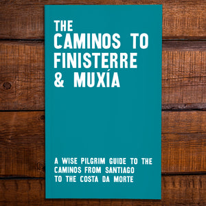 The Caminos to Finisterre & Muxía - A Wise Pilgrim Guide to the Caminos from Santiago to the Costa da Morte [2019 Edition]