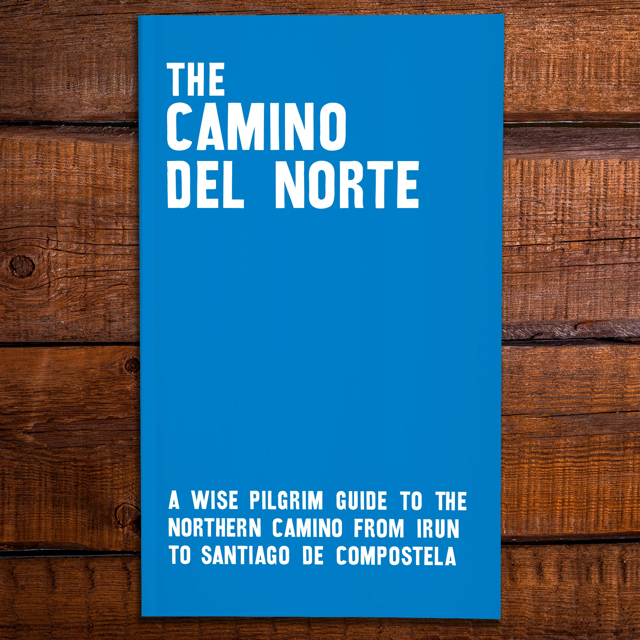The Camino del Norte - A Wise Pilgrim guide to the Northern Camino from Irun to Santiago [2019 Edition] + Pilgrim Credential
