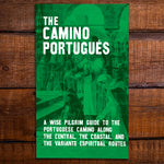 The Camino Portugués - A Guide to the Camino Portugués along the Central, the Coastal, and the Variante Espiritual Routes [2020 Edition] + Pilgrim Credential