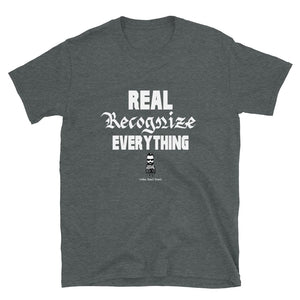 Real Recognize Everything - Assorted Colors T Shirt - Dark