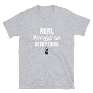 Real Recognize Everything - Assorted Colors T Shirt - Sport