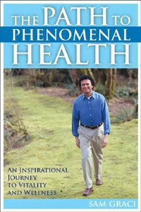 The Path to Phenomenal Health by Sam Graci