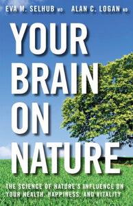 Your Brain On Nature by Dr. Alan Logan ND & Eva M. Selhub MD