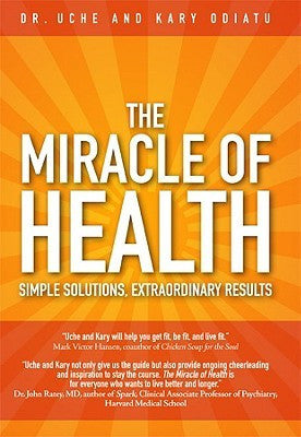 The Miracle of Health by Dr. Uche & Kary Odiatu