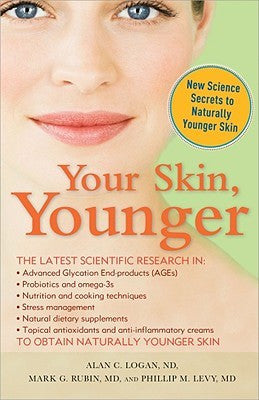 Your Skin Younger by Dr. Alan Logan,Dr. Phillip Levy, & Dr. Mark Rubin