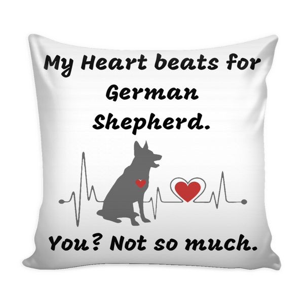 """My Heart Beats for German Shepherd. You? Not so much."" Charming Pillow Cover"