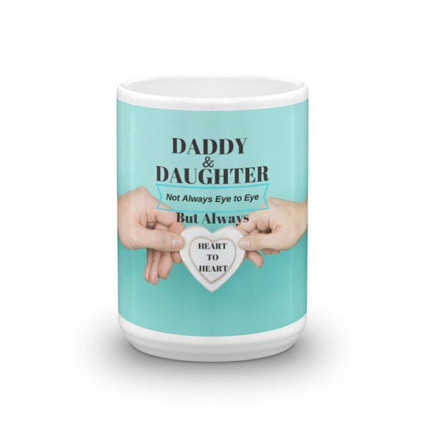"""Daddy & Daughter, Not Always Eye to Eye, But Always Heart to Heart"" Mug"