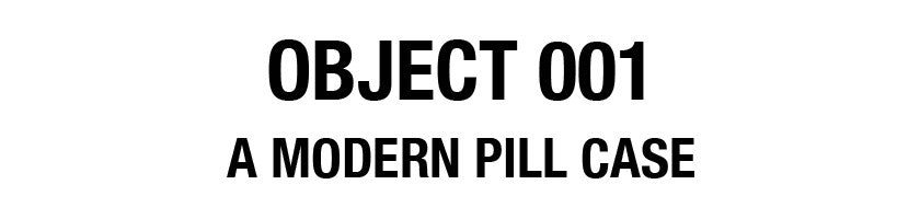 OBJECT 001: A Modern Pill Case by MM OBJECTS