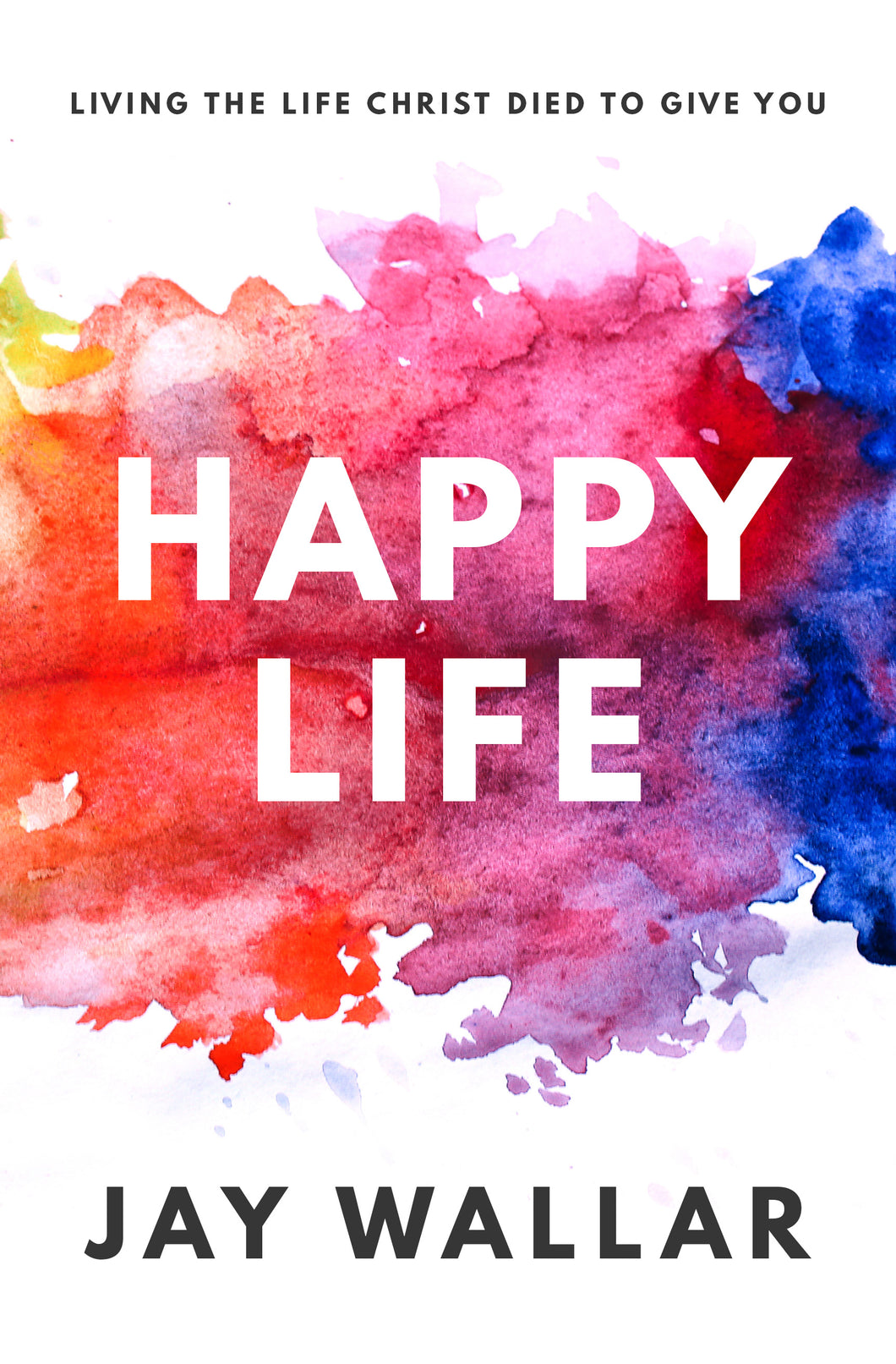 Book: The Happy Life / Living The Life Christ Died To Give You