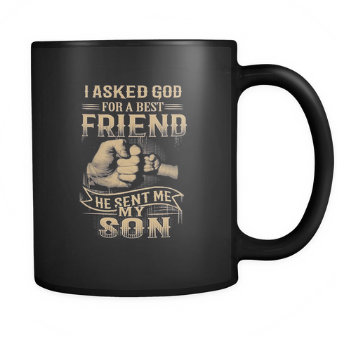 i asked god for a best friend he sent me my son mug