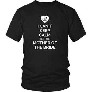 I Can't Keep Calm I'm The Mother Of The Bride Apparel