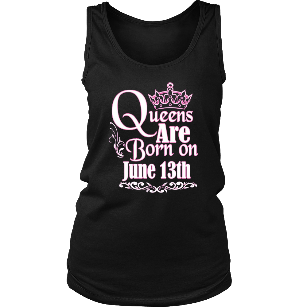 Queens Are Born On June 13th Funny Birthday T-Shirt