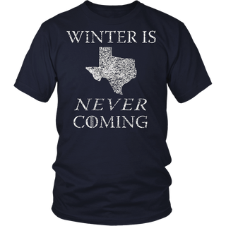 Winter is Never Coming Texas Funny T Shirt
