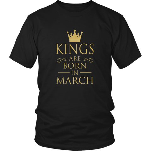March birthday Kings are born in March birthday t-shirt