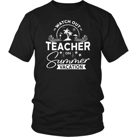 Watch Out Teacher On Summer Vacation T-shirt |Teacher Gifts