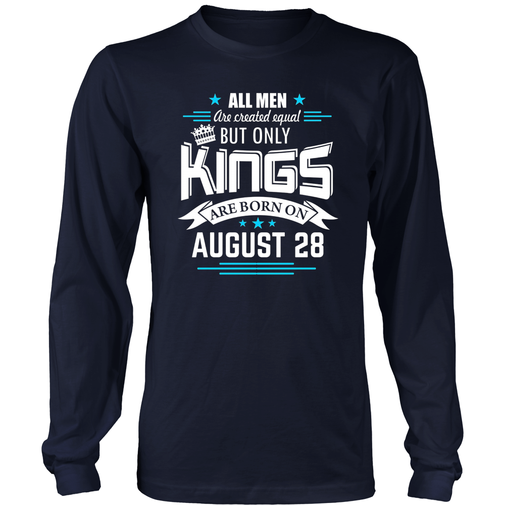 All Men Are Created Equal But Only Kings Are Born On August 28 T Shirt