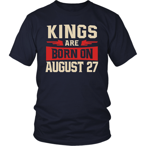 Kings Are Born On August 27 - Birthday TShirt