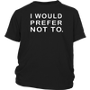 I Would Prefer Not To Funny Sayings T-Shirt