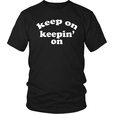 Keep On Keepin On Motivational TV Show Lovers T Shirt