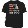 Sorry, I can't. I have plans with my dog T-Shirt