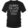 Sorry i'm late i have kids T-shirt