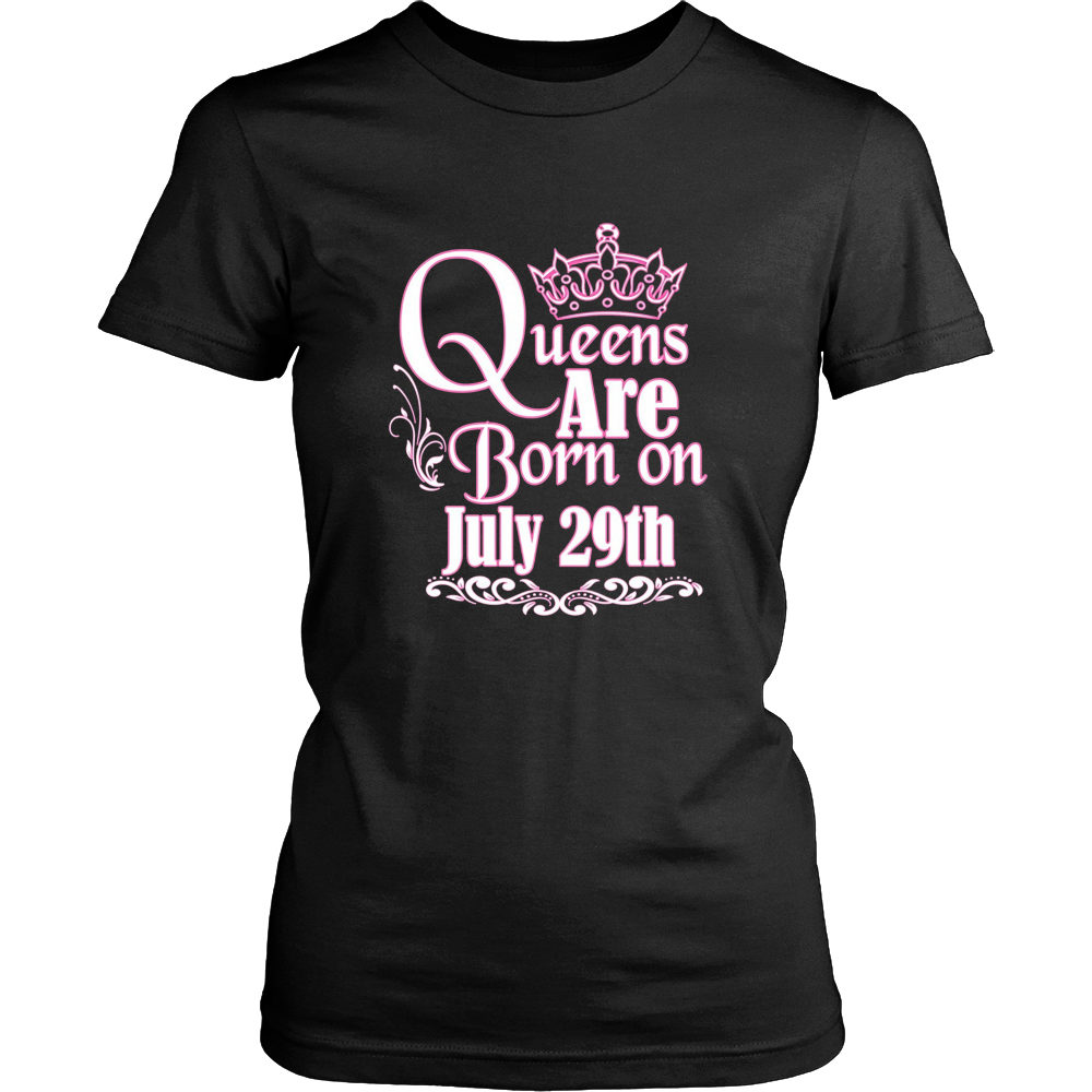 Queens Are Born On July 29th Funny Birthday T-Shirt