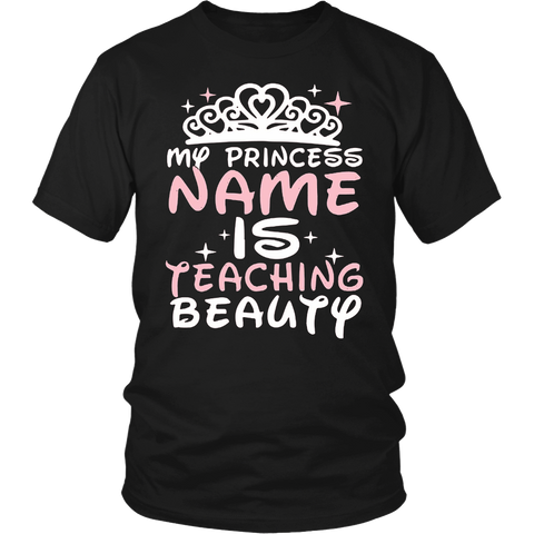 my princess name is teaching beauty Perfect Gift t-shirt