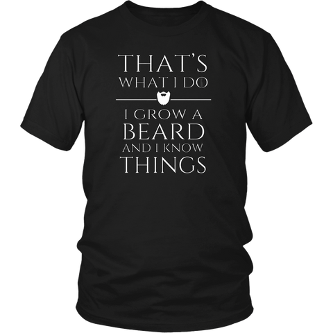 Thats what i do I grow a beard and i know things tshirt