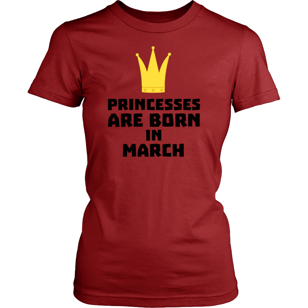 Princesses Are Born In March - Birthday T-Shirt