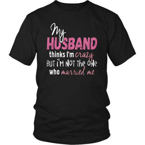 My Husband Thinks I'm Crazy T Shirt, Husband T Shirt