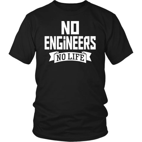 No Engineers No Life T-Shirt - Funny Science Tech Geek Tee