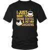 I Just Want To Drink Coffee And Pet My Chickens Shirt