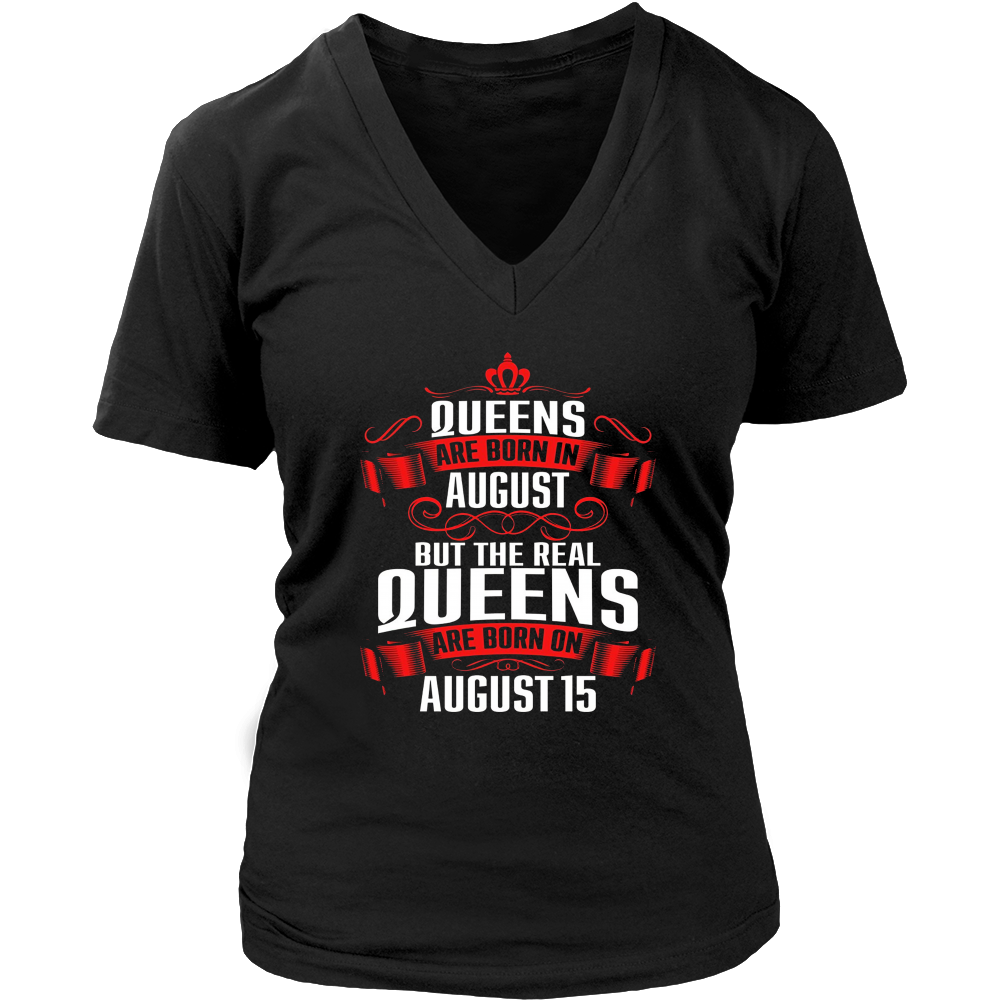 Queens Are Born In August But The Real Quens Arre Born On August 15 T-Shirt