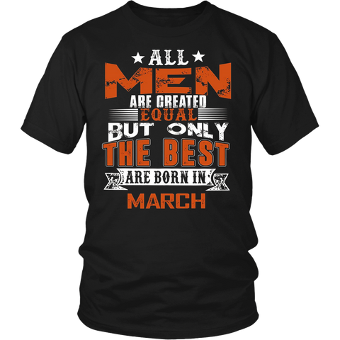 All Men Created Equal But The Best Are Born In March T Shirt