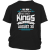 All Men Are Created Equal But Only Kings Are Born On August 30 T Shirt