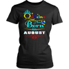BIRTHDAY GIRL GIFT, QUEENS ARE BORN IN AUGUST (B2) T-Shirt