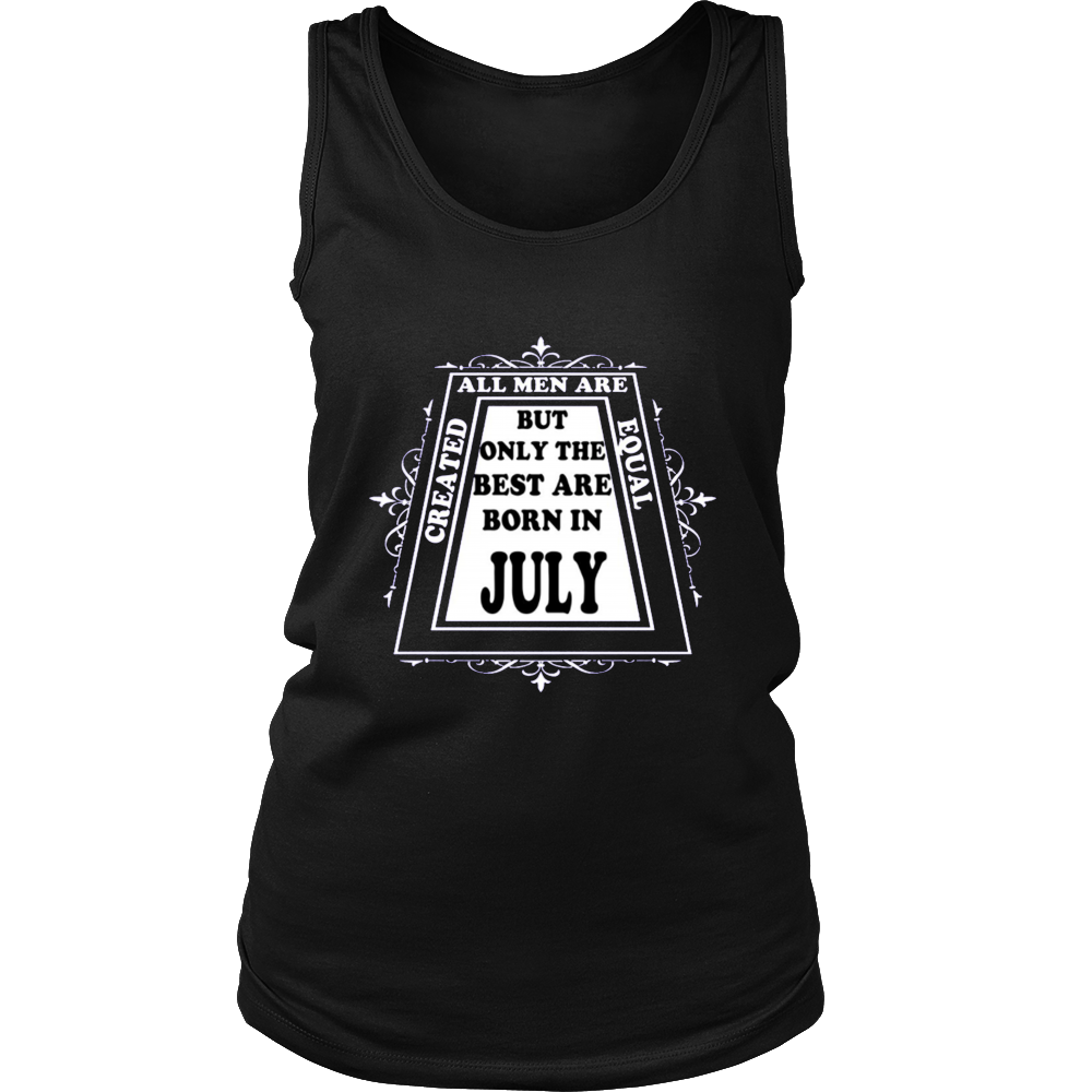 All men are created equal but only the best are born in july shirt